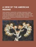 A View of the American Indians; Their General Character, Customs, Language, Public Festivals, Religious Rites, and Traditions af Israel Worsley