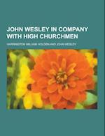 John Wesley in Company with High Churchmen af Harrington William Holden