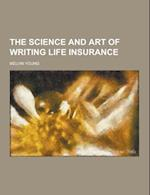 The Science and Art of Writing Life Insurance af Melvin Young