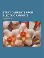 Stray Currents from Electric Railways af Carl Michalke