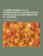 L'Homme Criminel Ou La Corruption de La Nature Par Le Peche Selon Les Sentiments de St Augustin af Jean-Francois Senault