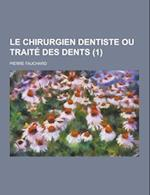 Le Chirurgien Dentiste Ou Traite Des Dents (1) af Pierre Fauchard