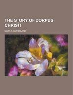 The Story of Corpus Christi af Mary a. Sutherland