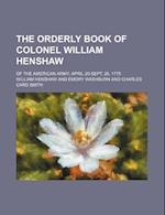 The Orderly Book of Colonel William Henshaw; Of the American Army, April 20-Sept. 26, 1775 af William Henshaw