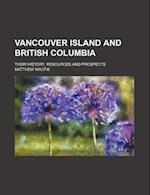 Vancouver Island and British Columbia; Their History, Resources and Prospects af Matthew MacFie