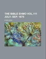The Bible Ehmo Vol.111 July- Sep. 1875 af William Kellaway