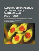 Illustrated Catalogue of the Valuable Paintings and Sculptures; By Old and Modern Masters Forming the Famous Catholina Lambert Collection af Catholina Lambert