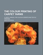 The Colour Printing of Carpet Yarns; A Useful Manual for Colour-Chemists and Textile Printers af David Paterson