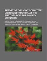 Report of the Joint Committee on Reconstruction, at the First Session, Thirty-Ninth Congress af United States Reconstruction