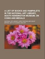 A List of Books and Pamphlets in the National Art Library, South Kensington Museum, on Coins and Medals af National Art Library