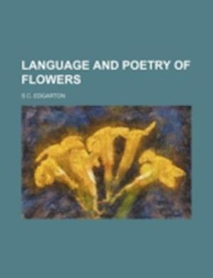 Bog, paperback Language and Poetry of Flowers af S. C. Edgarton