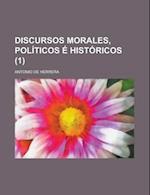 Discursos Morales, Politicos E Historicos (1) af Antonio De Herrera
