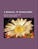A Manual of Bandaging; Adapted for Self-Instruction af Charles Henri Leonard