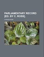 Parliamentary Record [Ed. by C. Ross].