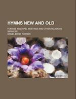 Hymns New and Old; For Use in Gospel Meetings and Other Religious Services