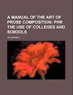 A Manual of the Art of Prose Composition; Phr the Use of Colleges and Soiiools af J. M. Bonnell