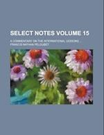 Select Notes Volume 15; A Commentary on the International Lessons
