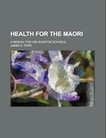 Health for the Maori; A Manual for Use in Native Schools af James H. Pope