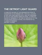 The Detroit Light Guard; A Complete Record of This Organization from Its Foundation to the Present Day af Walter F. Clowes