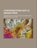 Conversations Sur Le Grand-Pere; Designed for a First Book in French Conversation af Francis Stanton Williams