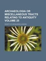 Archaeologia or Miscellaneous Tracts Relating to Antiquity Volume 25 af Society Of Antiquaries