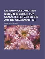 Die Entwickelung Der Medicin in Berlin Von Den Altesten Zeiten Bis Auf Die Gegenwart (2) af Julius Leopold Pagel