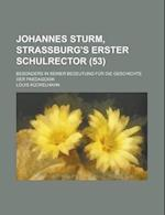 Johannes Sturm, Strassburg's Erster Schulrector; Besonders in Seiner Bedeutung Fur Die Geschichte Der Paedagogik (53) af Louis Kuckelhahn