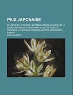 Paix Japonaise; Le Japon Et La Paix de L'Extreme-Orient--Le Japon Et La Chine--Japonais Et Americains--La Lutte Pour Le Pacifique--Le Paysage Japonais af Louis Aubert