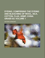 Dyeing Volume 1; Comprising the Dyeing and Bleaching of Wool, Silk, Cotton, Flax, Hemp, China Grass &C af Antonio Sansone