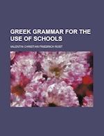 Greek Grammar for the Use of Schools af Valentin Christian Friedrich Rost