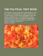 The Political Text Book; Containing the Declaration of Independence, with the Lives of the Signers the Constitution of the United States the Inaugural af Edward Currier