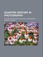 Quarter Century in Photography; A Collection of Hints on Practical Photography af Edward L. Wilson