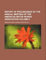 Report of Proceedings of the Annual Meeting of the American Water Works Association Volume 6 af American Water Works Association