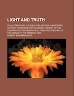 Light and Truth; Collected from the Bible and Ancient and Modern History, Containing the Universal History of the Colored and the Indian Race, from th af Robert Benjamin Lewis
