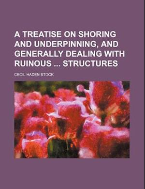 Bog, paperback A Treatise on Shoring and Underpinning, and Generally Dealing with Ruinous Structures af Cecil Haden Stock