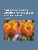 Outlines of English Grammar for the Use of Junior Classes af C. P. Mason