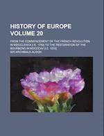 History of Europe Volume 20; From the Commencement of the French Revolution in MDCCLXXXIX [I.E. 1789] to the Restoration of the Bourbons in MDCCCXV [I
