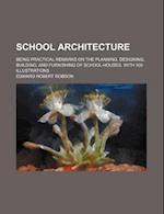 School Architecture; Being Practical Remarks on the Planning, Designing, Building, and Furnishing of School-Houses. with 300 Illustrations af Edward Robert Robson