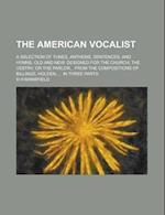 The American Vocalist; A Selection of Tunes, Anthems, Sentences, and Hymns, Old and New af D. H. Mansfield