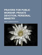 Prayers for Public Worship, Private Devotion, Personal Ministry af Abbie Clemens Morrow