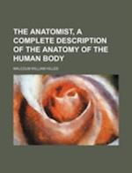 The Anatomist, a Complete Description of the Anatomy of the Human Body af Malcolm William Hilles