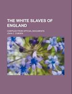 The White Slaves of England; Compiled from Official Documents af John C. Cobden