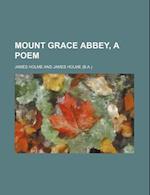 Mount Grace Abbey, a Poem af James Holme