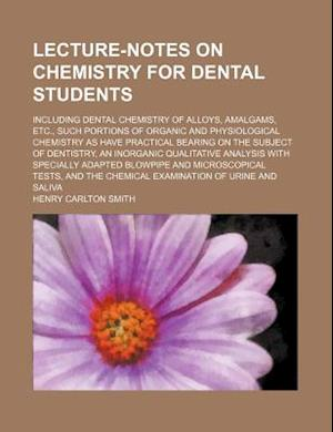 Bog, paperback Lecture-Notes on Chemistry for Dental Students; Including Dental Chemistry of Alloys, Amalgams, Etc., Such Portions of Organic and Physiological Chemi af Henry Carlton Smith