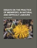 Essays on the Practice of Midwifery, in Natural and Difficult Labours af William Osborn