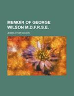 Memoir of George Wilson M.D.F.R.S.E. af Jessie Aitken Wilson