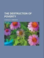 The Destruction of Poverty af Charles H. Robinson
