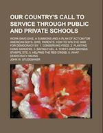 Our Country's Call to Service Through Public and Private Schools; Work-Save-Give; A Summons and a Plan of Action for American Boys, Girs, Parents. How af John W. Studebaker