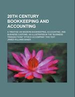 20th Century Bookkeeping and Accounting; A Treatise on Modern Bookkeeping, Accounting, and Business Customs, as Illustrated in the Business Transactio