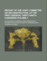 Report of the Joint Committee on Reconstruction, at the First Session, Thirty-Ninth Congress Volume 3 af U. S. Government, United States Reconstruction